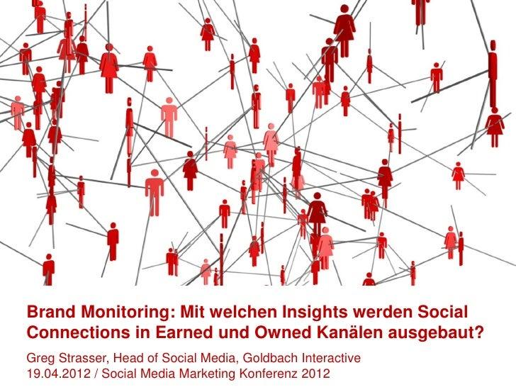 Brand Monitoring: Mit welchen Insights werden Social  Connections in Earned und Owned Kanälen ausgebaut?   Greg Strasser, ...