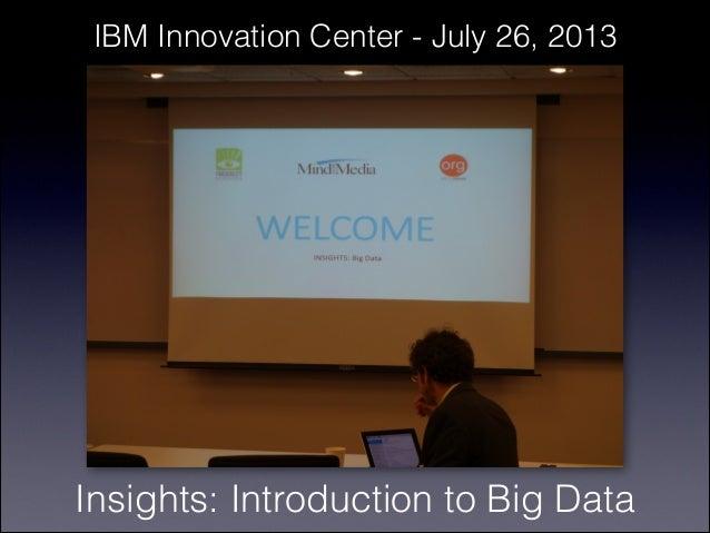 Insights: Introduction to Big Data IBM Innovation Center - July 26, 2013