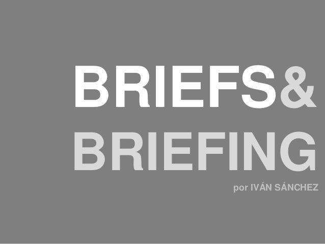 BRIEFS&BRIEFING     por IVÁN SÁNCHEZ