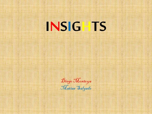 INSIGHTS Diego Montoya Matias Salgado