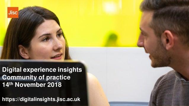 Digital experience insights Community of practice 14th November 2018 https://digitalinsights.jisc.ac.uk