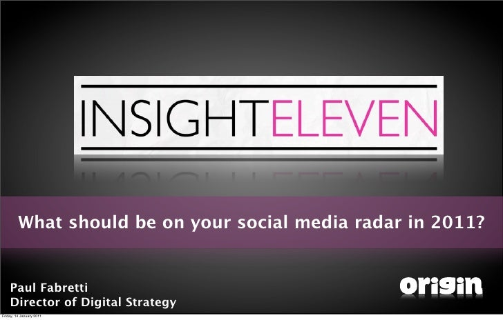 What should be on your social media radar in 2011?    Paul Fabretti    Director of Digital StrategyFriday, 14 January 2011