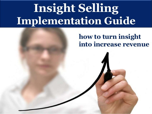 Insight Selling Implementation Guide how to turn insight into increase revenue