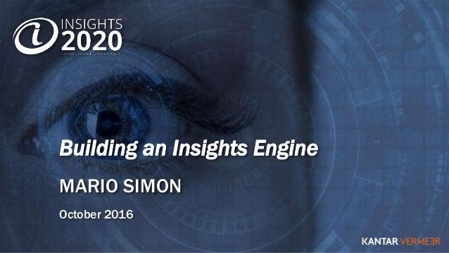 Building an Insights Engine MARIO SIMON October 2016