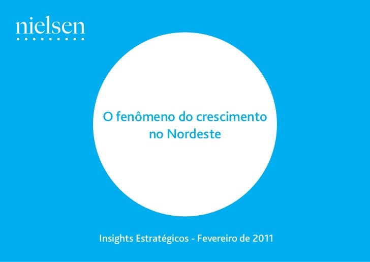 O fenômeno do crescimento       no NordesteInsights Estratégicos - Fevereiro de 2011