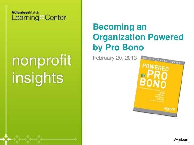 Becoming anOrganization Poweredby Pro BonoFebruary 20, 2013                    #vmlearn