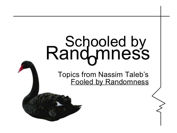 Schooled by  Rand mness Topics from Nassim Taleb's Fooled by Randomness o
