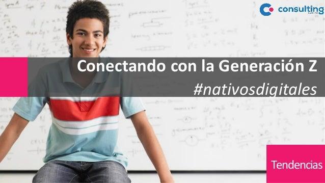 Conectando con la Generación Z #nativosdigitales Tendencias