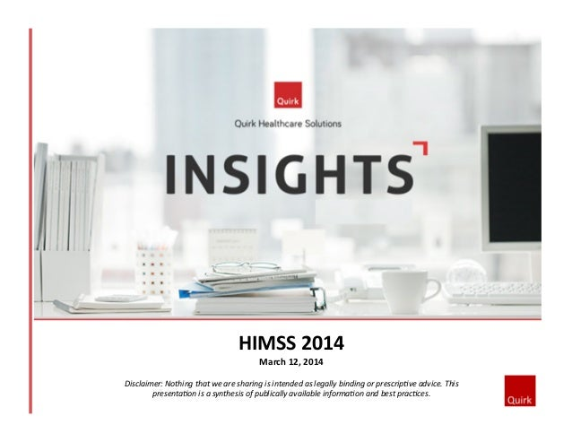 HIMSS  2014   March  12,  2014   Disclaimer:  Nothing  that  we  are  sharing  is  intended  as...