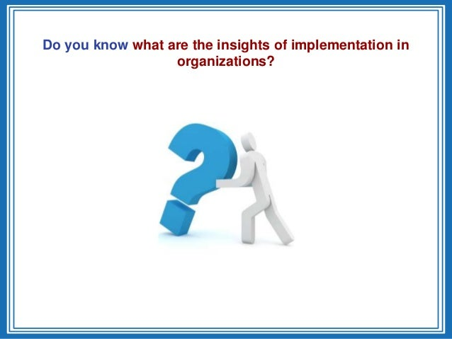 Do you know what are the insights of implementation inorganizations?