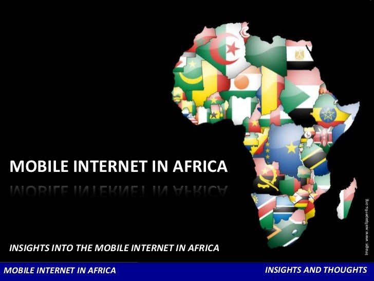 MOBILE INTERNET IN AFRICA<br />Image: www.wallpaper4u.org<br />INSIGHTS INTO THE MOBILE INTERNET IN AFRICA<br />