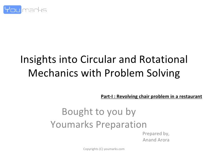 Insights into Circular and Rotational Mechanics with Problem Solving Bought to you by Youmarks Preparation Prepared by, An...