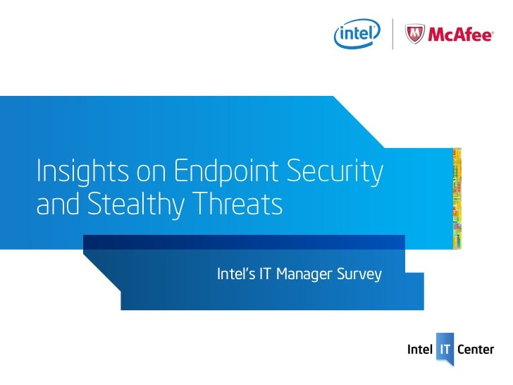 Insights on Endpoint Securityand Stealthy Threats               Intel's IT Manager Survey