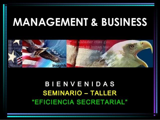 MANAGEMENT & BUSINESSMANAGEMENT & BUSINESS B I E N V E N I D A SB I E N V E N I D A S SEMINARIO – TALLERSEMINARIO – TALLER...