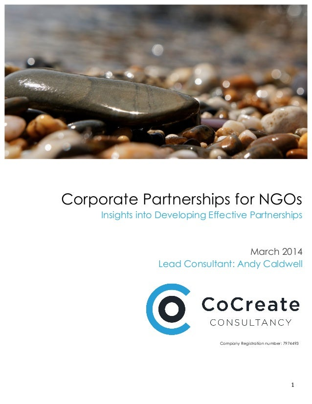 1	    Corporate Partnerships for NGOs Insights into Developing Effective Partnerships March 2014 Lead Consultant: A...