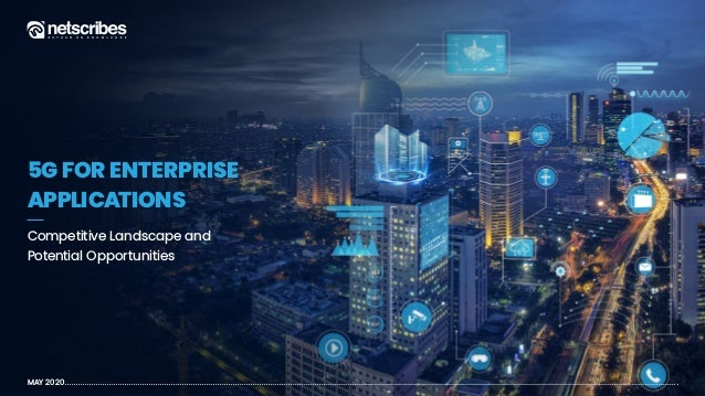 MAY 2020 5G FOR ENTERPRISE APPLICATIONS Competitive Landscape and Potential Opportunities
