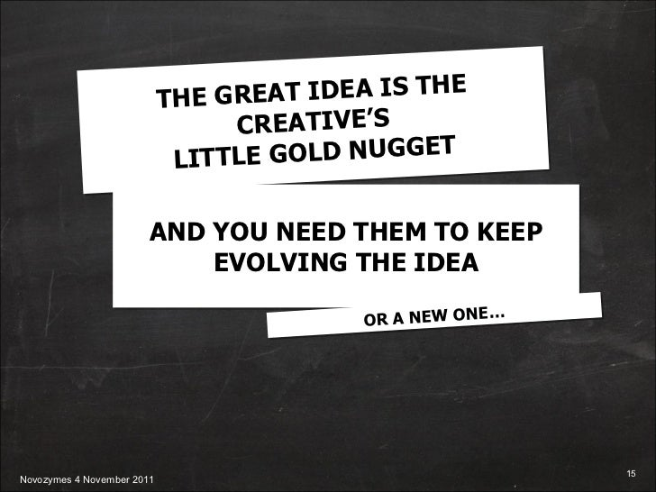 THE GREAT IDEA IS THE CREATIVE 'S LITTLE GOLD NUGGET AND YOU NEED THEM TO KEEP EVOLVING THE IDEA OR A NEW ONE…