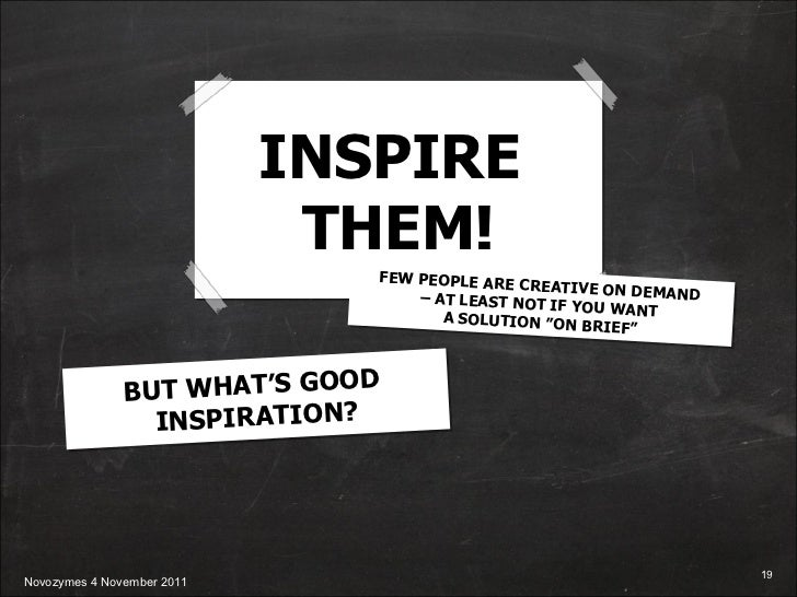 """INSPIRE  THEM! BUT WHAT'S GOOD  INSPIRATION? FEW PEOPLE ARE CREATIVE ON DEMAND  –  AT LEAST NOT IF YOU WANT  A SOLUTION """"O..."""