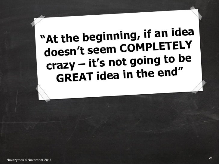 """"""" At the beginning, if an idea doesn't seem COMPLETELY crazy – it's not going to be GREAT idea in the end"""""""