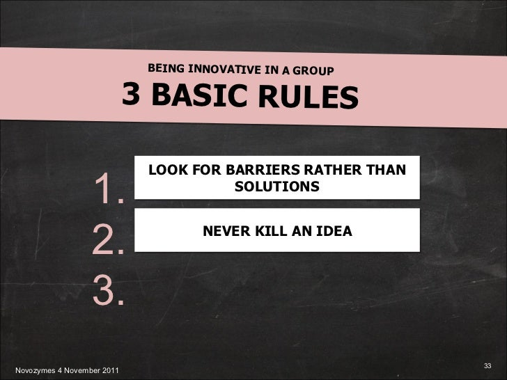 BEING INNOVATIVE IN A GROUP 3 BASIC RULES 1. 2. 3. LOOK FOR BARRIERS RATHER THAN SOLUTIONS NEVER KILL AN IDEA
