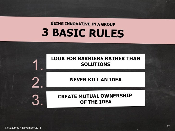 BEING INNOVATIVE IN A GROUP 3 BASIC RULES 1. 2. 3. LOOK FOR BARRIERS RATHER THAN SOLUTIONS NEVER KILL AN IDEA CREATE MUTUA...