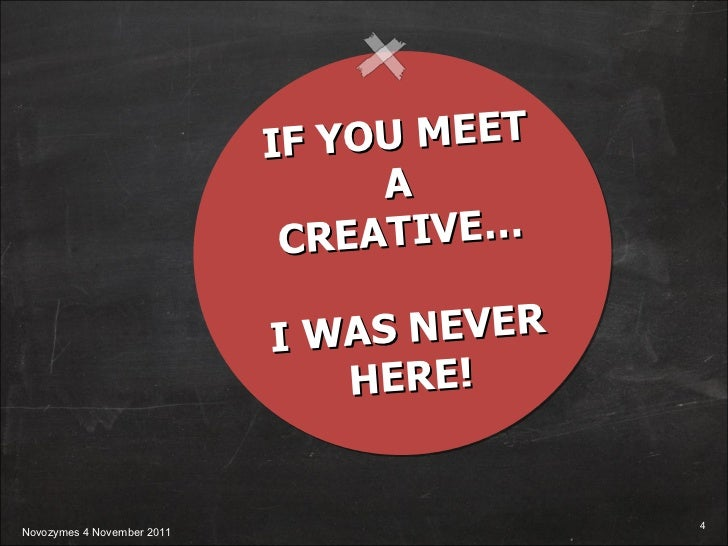 IF YOU MEET A CREATIVE… I WAS NEVER HERE!