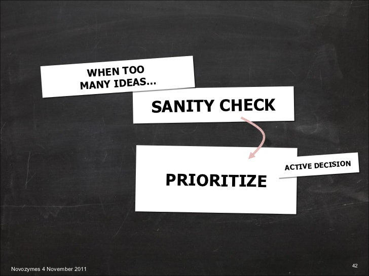 SANITY CHECK PRIORITIZE WHEN TOO  MANY IDEAS… ACTIVE DECISION