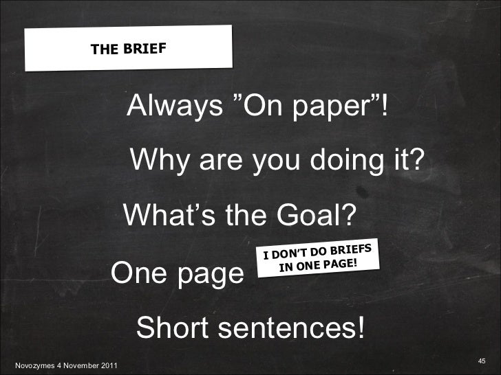 """Always """"On paper""""! Why are you doing it? What's the Goal? One page I DON'T DO BRIEFS IN ONE PAGE! Short  sentences ! THE B..."""