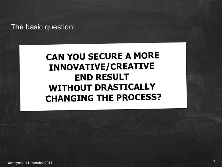 CAN YOU SECURE A MORE INNOVATIVE/CREATIVE  END RESULT  WITHOUT DRASTICALLY  CHANGING THE PROCESS? The basic question:
