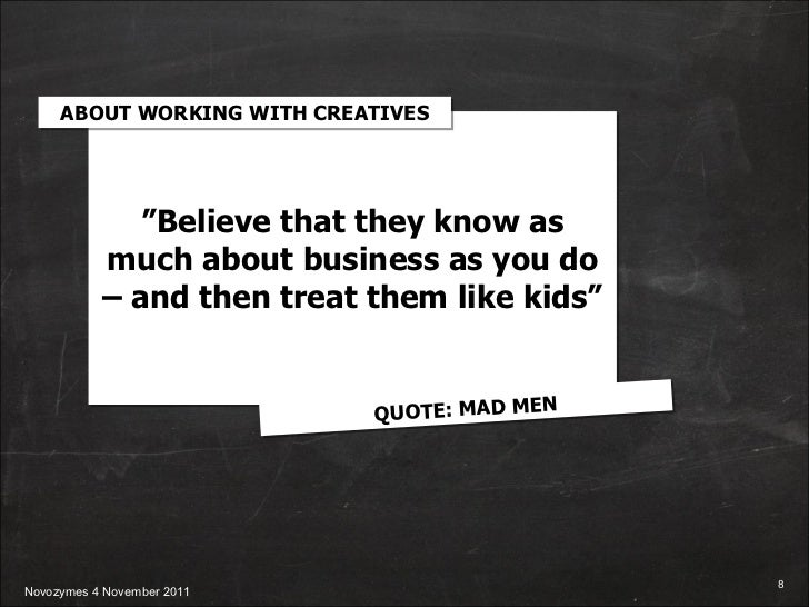 """"""" Believe that they know as much about business as you do – and then treat them like kids"""" ABOUT WORKING WITH CREATIVES QU..."""