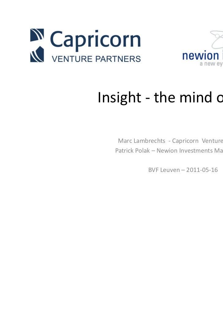 Insight - the mind of a VC   Marc Lambrechts - Capricorn Venture Partners  Patrick Polak – Newion Investments Management  ...