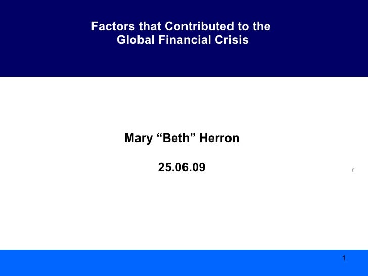 Factors that Contributed to the  Global Financial Crisis WILLIAM R. HOLLAND FELLOW PROGRAM  FOR BUSINESS STUDY IN ASIA May...