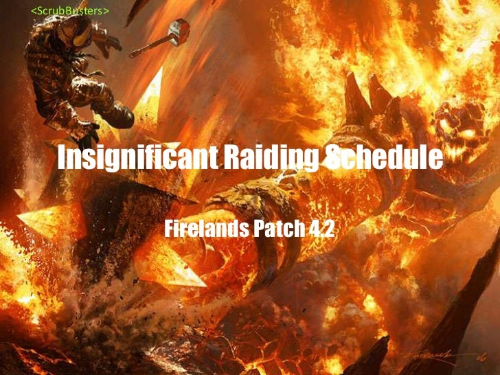 Insignificant Raiding Schedule<br />Firelands Patch 4.2<br /><ScrubBusters><br />