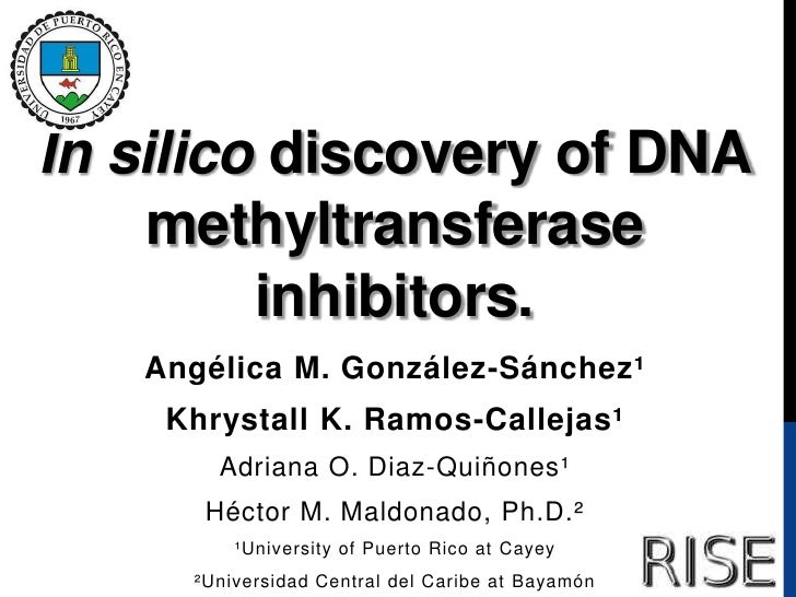 In silico discovery of DNA    methyltransferase         inhibitors.   Angélica M. González-Sánchez¹    Khrystall K. Ramos-...