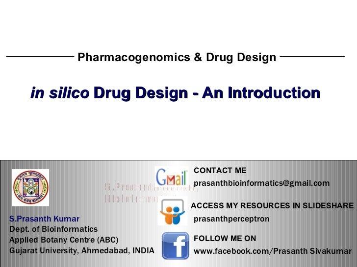 S.Prasanth Kumar, Bioinformatician Pharmacogenomics & Drug Design in silico  Drug Design - An Introduction S.Prasanth Kuma...