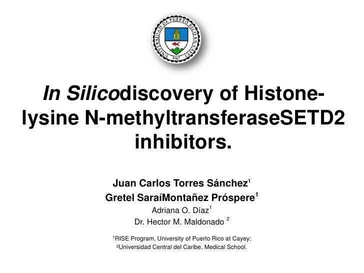 In Silicodiscovery of Histone-lysine N-methyltransferaseSETD2             inhibitors.         Juan Carlos Torres Sánchez1 ...