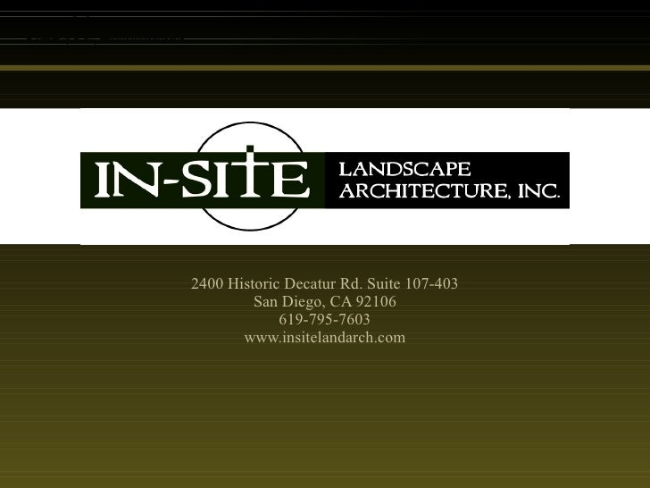 2400 Historic Decatur Rd. Suite 107-403 San Diego, CA 92106 619-795-7603 www.insitelandarch.com
