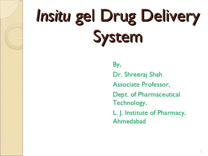 Insitu gel Drug Delivery          System           By,           Dr. Shreeraj Shah           Associate Professor,         ...