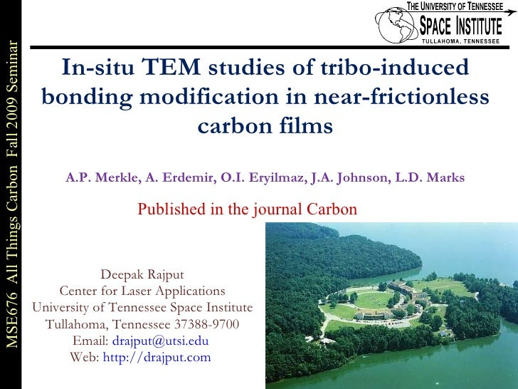 In-situ TEM studies of tribo-induced bonding modification in near-frictionless carbon films A.P. Merkle, A. Erdemir, O.I. ...