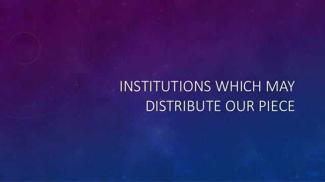 INSTITUTIONS WHICH MAY DISTRIBUTE OUR PIECE