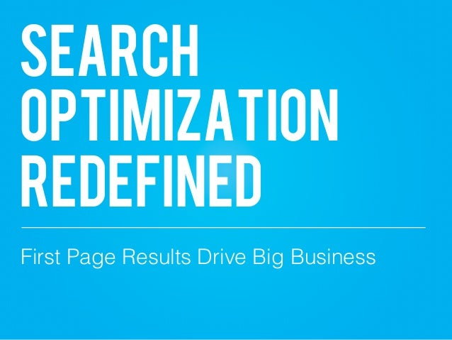 SEARCH! OPTIMIZATION! REDEFINED! First Page Results Drive Big Business!