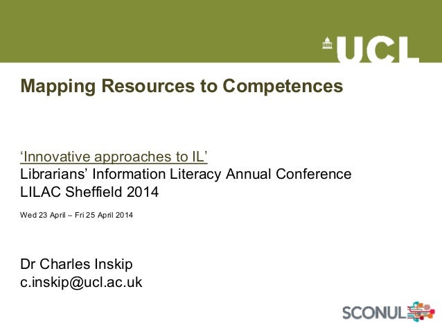 Mapping Resources to Competences 'Innovative approaches to IL' Librarians' Information Literacy Annual Conference LILAC Sh...