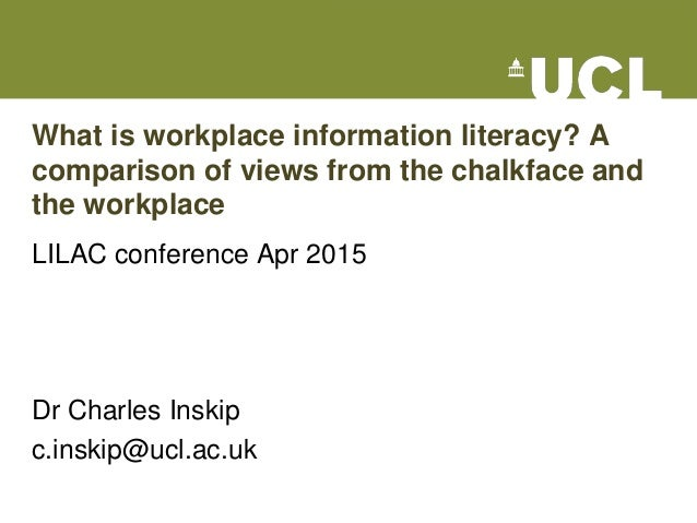 What is workplace information literacy? A comparison of views from the chalkface and the workplace LILAC conference Apr 20...