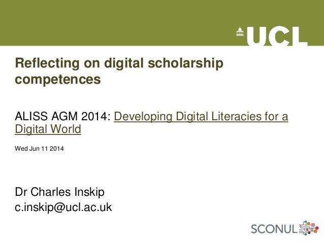 Reflecting on digital scholarship competences ALISS AGM 2014: Developing Digital Literacies for a Digital World Wed Jun 11...