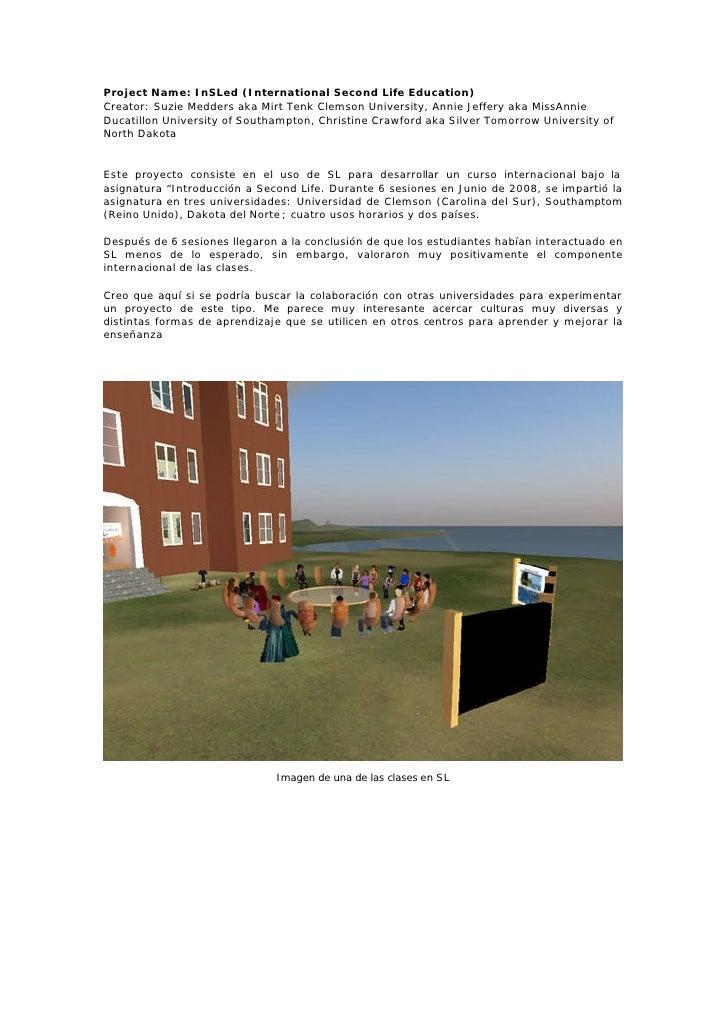 Project Name: InSLed (International Second Life Education) Creator: Suzie Medders aka Mirt Tenk Clemson University, Annie ...