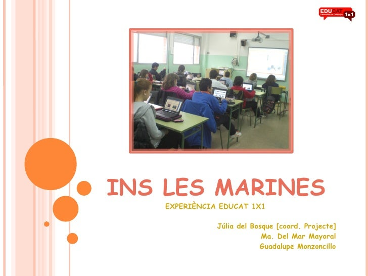 INS LES MARINES EXPERIÈNCIA EDUCAT 1X1 Júlia del Bosque [coord. Projecte] Ma. Del Mar Mayoral Guadalupe Monzoncillo