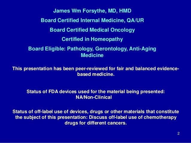 2 James Wm Forsythe, MD, HMD Board Certified Internal Medicine, QA/UR Board Certified Medical Oncology Certified in Homeop...
