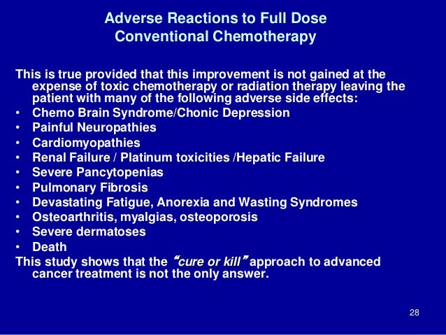 Adverse Reactions to Full Dose Conventional Chemotherapy This is true provided that this improvement is not gained at the ...