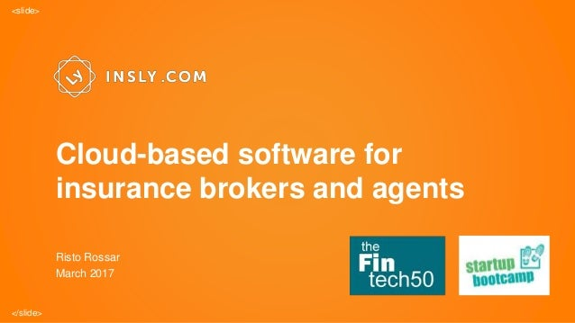 <slide> </slide> Risto Rossar March 2017 Cloud-based software for insurance brokers and agents