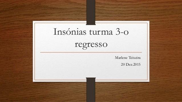 Insónias turma 3-o regresso Marlene Teixeira 20 Dez.2015